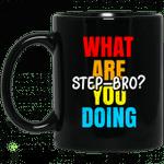 What Are You Doing Step Bro Mug