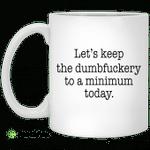 Let's keep the dumbfuckery to a minimum mug