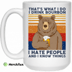That's What I Do I Drink Bounbon I Hate People And I Know Things Mug