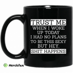 Trust Me When I Woke Up Today I Had No Plans To Be This Sexy But Hey Shit Happens Mug