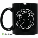 Destroy The Patriarchy Not The Planet Mug