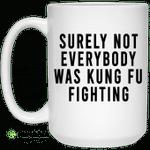 Surely Not Everybody Was Kung Fu Fighting Mug