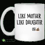 Like mother like daughter oh shit mug