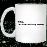 Today, I will do absolutely nothing mug