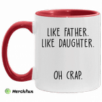 Like father like daughter oh crap accent mug