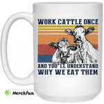 Cows Work Cattle Once And You'll Understand Why We Eat Them Mug