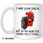 Rooster I may look calm but in my head i?ve pecked you three times mug