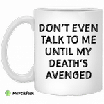 Don?t even talk to me until my death's avenged mug