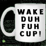 Wake duh fuh cup mug
