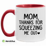 Mom thanks for squeezing me out accent mug