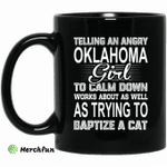 Telling An Angry Oklahoma Girl To Calm Down Works About As Well As Trying To Baptize A Cat Mug