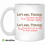 Le't eat, Timmy correct at the dinner table mug