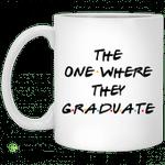 The one where they graduate mug