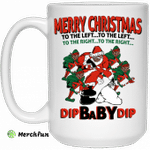 Dip Baby Dip Merry Christmas To The Left To The Right Mug