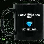 I Only Hold For AMC Not Selling Mug