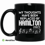 My Thoughts Have Been Replaced By Hamilton Lyrics Mug
