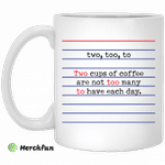 Two too to two cups of coffee are not too many to have each day mug
