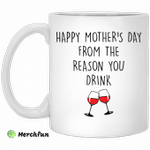 Happy mother?s day from the reason you drink mug