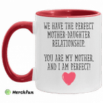 We have the perfect mother daughter relationship you are my mother and i am perfect accent mug