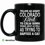 Telling An Angry Colorado Girl To Calm Down Works About As Well As Trying To Baptize A Cat Mug