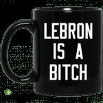 Lebron Is A Bitch Mug