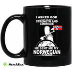 I Asked God For Strength And Courage He Sent Me My Norwegian Husband Mug
