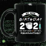 My 40th Birthday 2021 The Year When Shit Got Real Quarantined Shirt 1981 Birthday Gift Mug