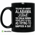 Telling An Angry Alabama Girl To Calm Down Works About As Well As Trying To Baptize A Cat Mug