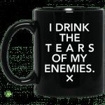 I drink the tears of my enemies mug