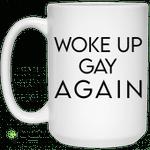 Woke Up Gay Again Mug