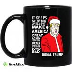 Donal Trump It Keeps The Left Busy While I'm Make America Great Christmas Mug
