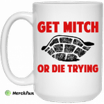 Get Mitch Or Die Trying Mitch McConnell Mug