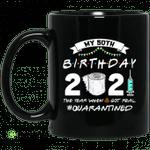 My 50th Birthday 2021 The Year When Shit Got Real Quarantined Shirt 1971 Birthday Gift Mug