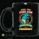 Feel The Atomic Burn Godzilla For President Mug