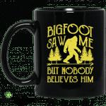 Bigfoot Saw Me But Nobody Believes Him Mug