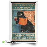 That's What I Do I Read Books I Drink Wine And I Know Things Black Cat Poster