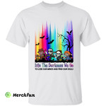 Horror Movies Character Cartoon Into The Darkness We Go To Lose Our Minds And Find Our Souls Squad Of Halloween Night T-Shirt