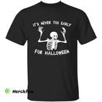 Funny Skeleton Bones Skull It's Never Too Early For Halloween T-Shirt