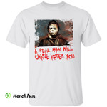 Bloody Michael Myers A Real Man Will Chase After You Horror Movie Character Halloween T-Shirt
