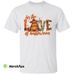 For The Love Of Halloween Pumpkin Witches Wizard Spiderweb T-shirt