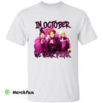 Hocus Pocus Sanderson Sisters Witches Wizard Breast Cancer Awareness In October We Wear Pink Horror Movie Character Halloween T-Shirt