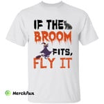 Funny Wizard Witch If The Broom Fits Fly It Halloween T-Shirt