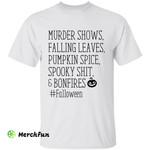 Murder Shows Falling Leaves Pumpkin Spice Spooky Shit And Bonfires #Falloween Halloween T-Shirt