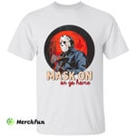 Friday The13th Jason Voorhees Mask On Or Go Home Horror Movie Character Halloween T-Shirt