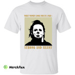Michael Myers What Women Look For In A Man Strong And Silent Horror Movie Character Halloween T-Shirt