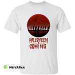 Halloween Is Coming Horror Movie Character T-Shirt