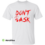 Bloody Dont Ask Halloween T-Shirt