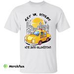 Funny Get In Losers We're Saving Halloweentown Halloween T-Shirt