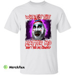 House Of 1000 Corpses Captain Spaulding What's The Matter Kid Don't You Like Clowns Horror Movie Character Halloween T-Shirt