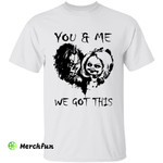 Bride of Chucky, Chucky And Tiffany You And Me We Got This Halloween T-Shirt